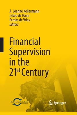 Financial Supervision in the 21st Century - Kellermann, A Joanne (Editor), and De Haan, Jakob (Editor), and De Vries, Femke (Editor)