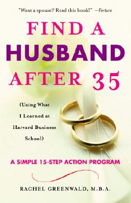 Find a Husband After 35: (Using What I Learned at Harvard Business School) - Greenwald, Rachel
