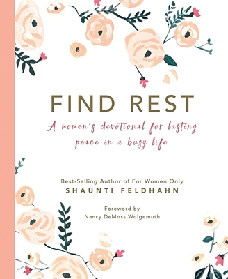 Find Rest: A Women's Devotional for Lasting Peace in a Busy Life - Feldhahn, Shaunti