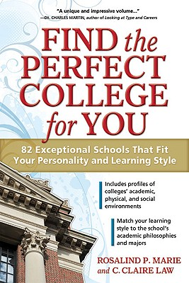 Find the Perfect College for You: 82 Exceptional Schools That Fit Your Personality and Learning Style - Law, C Clare, and Marie, Rosalind P