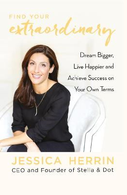 Find Your Extraordinary: Dream Bigger, Live Happier and Achieve Success on Your Own Terms - Herrin, Jessica