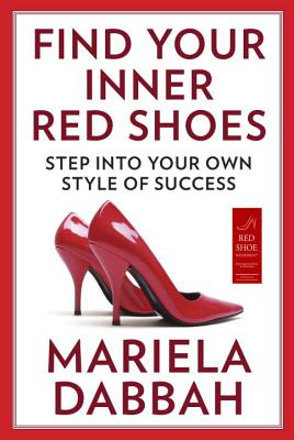 Find Your Inner Red Shoes: Step Into Your Own Style of Success - Dabbah, Mariela