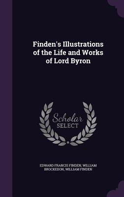 Finden's Illustrations of the Life and Works of Lord Byron - Finden, Edward Francis, and Brockedon, William, and Finden, William