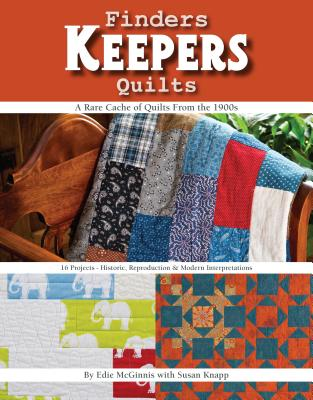 Finders Keepers Quilts: A Rare Cache of Quilts from the 1900s - 15 Projects - Historic, Reproduction & Modern Interpretations - McGinnis, Edie