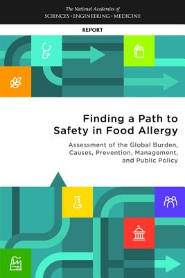Finding a Path to Safety in Food Allergy: Assessment of the Global Burden, Causes, Prevention, Management, and Public Policy - National Academies of Sciences Engineering and Medicine, and Health and Medicine Division, and Food and Nutrition Board