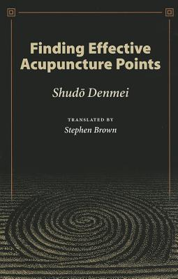 Finding Effective Acupuncture Points - Denmei, Shudo, and Brown, Stephen, Professor (Translated by)
