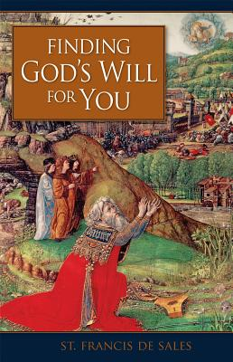 Finding God'äôs Will for You - St Francis de Sales, and De Sales, St Francis, and Francis