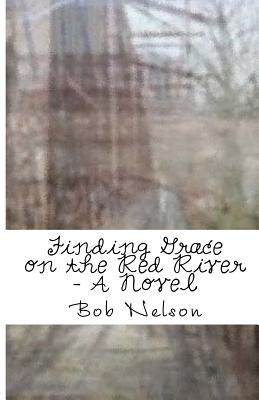 Finding Grace on the Red River - Nelson, Bob, Ph.D.