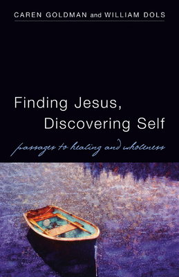 Finding Jesus, Discovering Self: Passages to Healing and Wholeness - Goldman, Caren