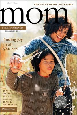 Finding Joy in All You Are: You and God, You and Others, You and Your Kids - Syswerda, Jean E (Editor), and Zondervan