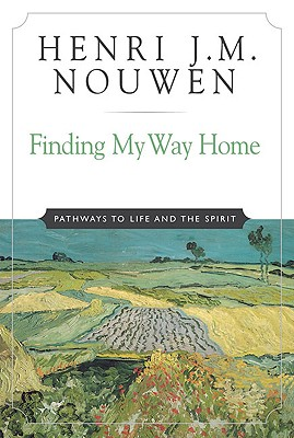 Finding My Way Home: Pathways to Life and the Spirit - Nouwen, Henri J M