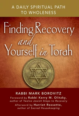 Finding Recovery and Yourself in Torah: A Daily Spiritual Path to Wholeness - Borovitz, Rabbi Mark, and Olitzky, Kerry, Rabbi (Foreword by), and Rossetto, Harriet (Afterword by)