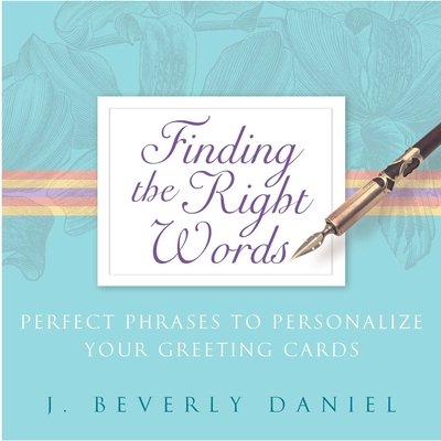 Finding the Right Words: Perfect Phrases to Personalize Your Greeting Cards - Daniel, J Beverly