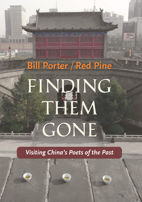Finding Them Gone: Visiting China's Poets of the Past - Porter, Bill