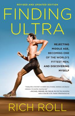Finding Ultra: Rejecting Middle Age, Becoming One of the World's Fittest Men, and Discovering Myself - Roll, Rich