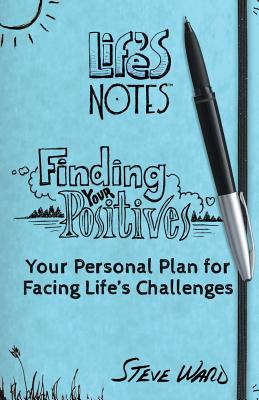 Finding Your Positives: Your Personal Plan for Facing Life's Challenges - Ward, Steve