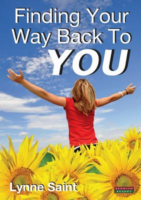 Finding Your Way Back to You: A Self-Help Guide for Women Who Want to Regain Their Mojo and Realise Their Dreams! - Saint, Lynne