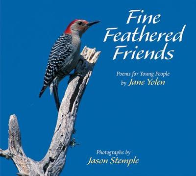 Fine Feathered Friends - Yolen, Jane, and Stemple, Jason (Photographer)