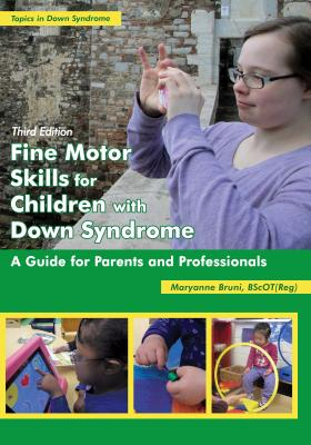 Fine Motor Skills for Children with Down Syndrome: A Guide for Parents and Professionals - Bruni Bscot(reg), Maryanne, and Bruni, Maryanne