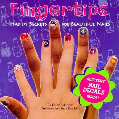 Fingertips: Handy Secrets for Beautiful Nails - Sollinger, Emily