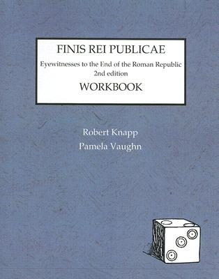 Finis Rei Publicae Workbook: Eyewitnesses to the End of the Roman Republic - Knapp, Robert