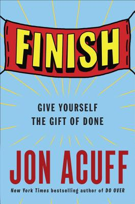 Finish: Give Yourself the Gift of Done - Acuff, Jonathan