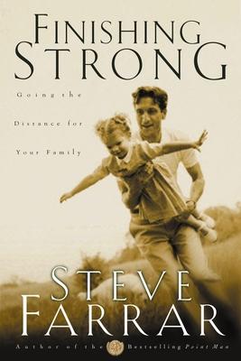 Finishing Strong: Going the Distance for Your Family - Farrar, Steve