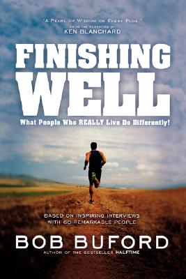 Finishing Well: What People Who Really Live Do Differently! - Buford, Bob