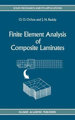 Finite Element Analysis of Composite Laminates - Ochoa, O O, and Reddy, J N
