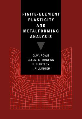 Finite-Element Plasticity and Metalforming Analysis - Rowe, G W, and Sturgess, C E N, and Hartley, P