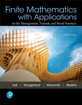 Finite Mathematics with Applications In the Management, Natural, and Social Sciences - Lial, Margaret L., and Hungerford, Tom, and Holcomb, John P.