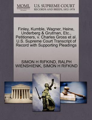 Finley, Kumble, Wagner, Heine, Underberg & Grutman, Etc., Petitioners, V. Charles Gross et al. U.S. Supreme Court Transcript of Record with Supporting Pleadings - Rifkind, Simon H, and Wienshienk, Ralph