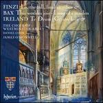 Finzi: Lo, the full, final sacrifice; Bax: This worldes joie; I Sing of a Maiden; Ireland: Te Deum; Greater Love; Etc