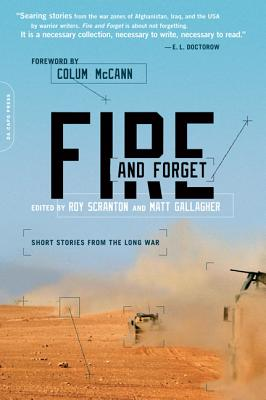 Fire and Forget: Short Stories from the Long War - Gallagher, Matt (Editor), and Scranton, Roy (Editor), and McCann, Colum (Foreword by)