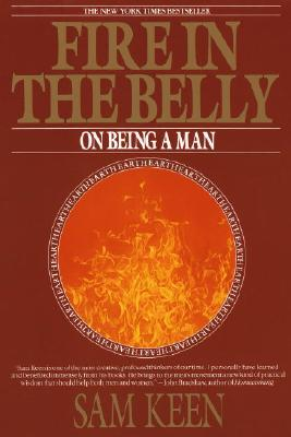 Fire in the Belly: On Being a Man - Keen, Sam