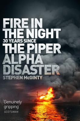 Fire in the Night: The Piper Alpha Disaster - McGinty, Stephen