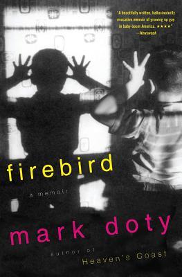 Firebird: A Memoir - Doty, Mark