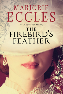 Firebird's Feather: A Historical Mystery Set in Late Edwardian London - Eccles, Marjorie