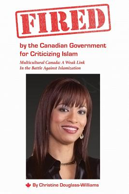 Fired by the Canadian Government for Criticizing Islam: Multicultural Canada: A Weak Link in the Battle Against Islamization - Douglass-Williams, Christine