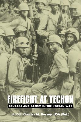 Firefight at Yechon: Courage and Racism in the Korean War - Bussey, Charles M