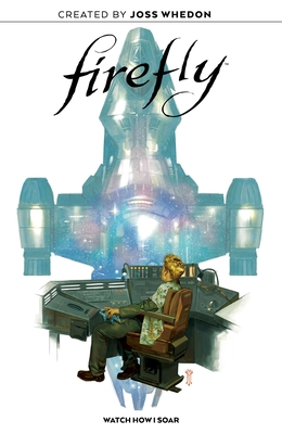 Firefly Original Graphic Novel: Watch How I Soar - Whedon, Joss (Creator), and Milonogiannis, Giannis, and Corona, Jorge