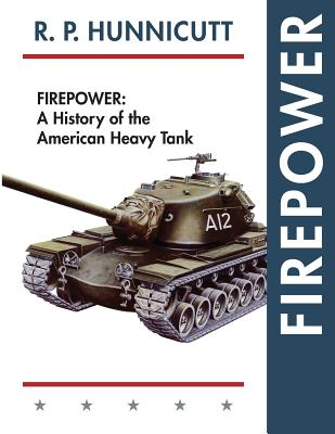 Firepower: A History of the American Heavy Tank - Hunnicutt, R P