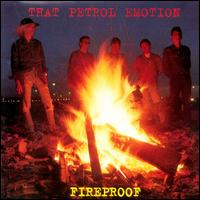 Fireproof - That Petrol Emotion