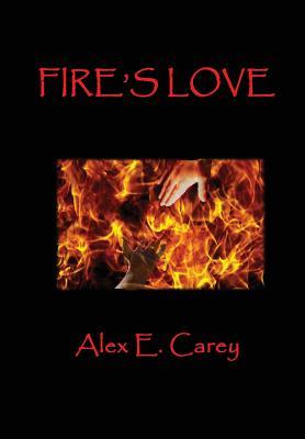 Fire's Love - Carey, Alex E