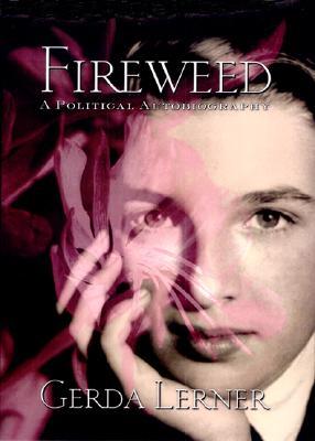 Fireweed: A Political Autobiography - Lerner, Gerda