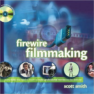 Firewire Filmmaking - Smith, Scott