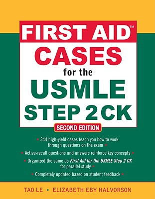 First Aid Cases for the USMLE Step 2 CK - Le, Tao, M.D., and Halvorson, Elizabeth Eby