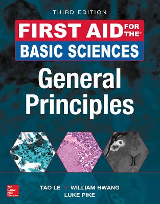First Aid for the Basic Sciences: General Principles - Le, Tao, and Hwang, William, MD, PhD, and Pike, Luke