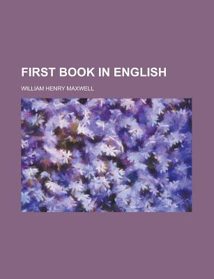 First Book in English - Maxwell, William Henry