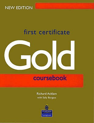 First Certificate Gold Students Book New Edition - Burgess, Sally, and Acklam, Richard